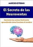 El Secreto de las Neuroventas: Aumenta tus ventas fácilmente aprendiendo cómo funciona el cerebro
