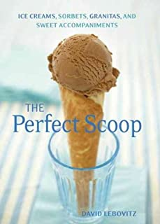 Perfect Scoop: Ice Creams, Sorbets, Granitas, and Sweet Accompaniments Perfect Scoop