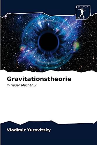 Gravitationstheorie: in neuer Mechanik