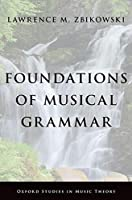 Foundations of Musical Grammar (Oxford Studies in Music Theory)