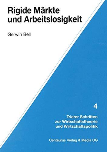 Rigide Märkte und Arbeitslosigkeit (Trierer Schriften zur Wirtschaftstheorie und Wirtschaftspolitik)