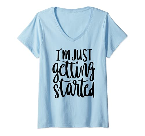 Mujer I'm Just Getting Started - Motivational Inspirational Quote Camiseta Cuello V