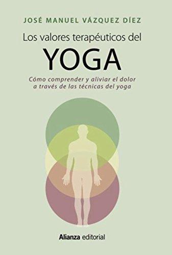 Los valores terapéuticos del yoga: Cómo comprender y aliviar el dolor a...