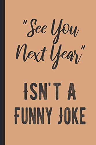 See You Next Year Isn\'t A Funny Joke: Pretty Journal Gifts For The New Year
