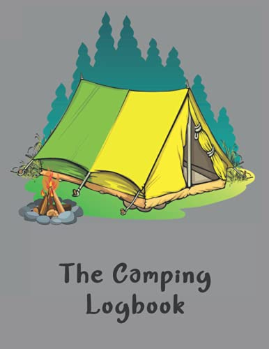 The Camping Logbook: Perfect Camping Diary or Gift for Campers Over 120 Pages with Prompts for Writing: Capture Memories, Camping date