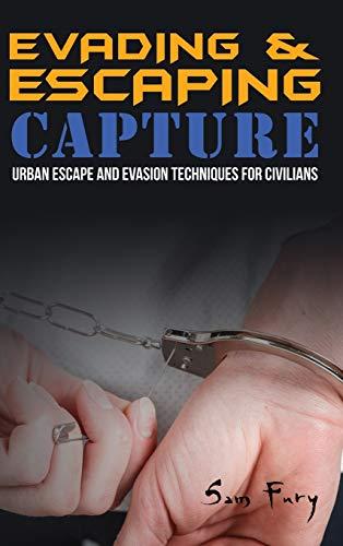 Evading and Escaping Capture: Urban Escape and Evasion Techniques for Civilians (Escape, Evasion, and Survival)