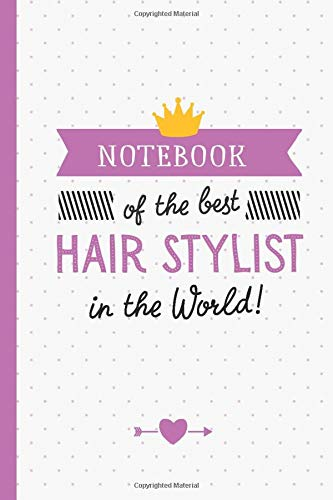 Notebook of the best Hair Stylist in the World: Great for Hair Stylist Gifts for Women and Men, Hairdresser Thank You Gifts or Birthday presents
