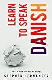 Learn to Speak Danish: without even trying (Learn to speak a language (without even trying))