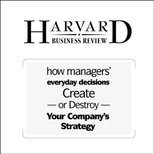 How Managers' Everyday Decisions Create - or Destroy - Your Company's Strategy (Harvard Business Review) audiobook cover art