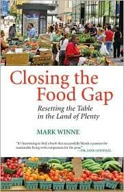 [Closing the Food Gap: Resetting the Table in the Land of Plenty] [By: Winne, Mark] [March, 2009]