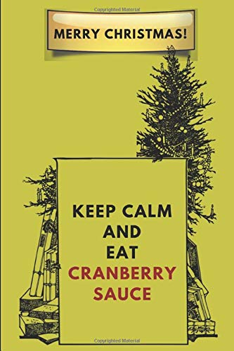 Merry Christmas! Keep Calm And Eat Cranberry Sauce: An Xmas Tree Note Book Journal