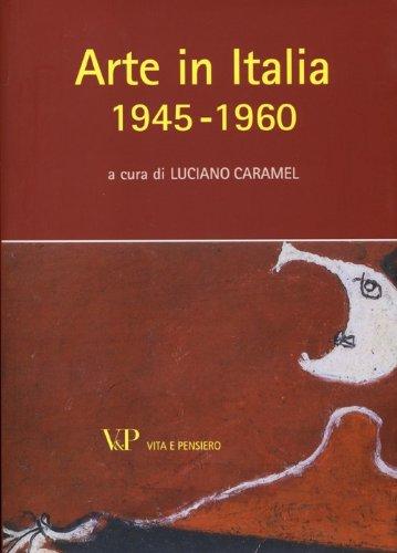 Arte in Italia (1945-1960). Ediz. illustrata