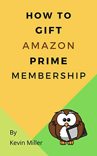 How To Gift Amazon Prime Membership: In a minute of less with step by step instructions and screenshots (English Edition)