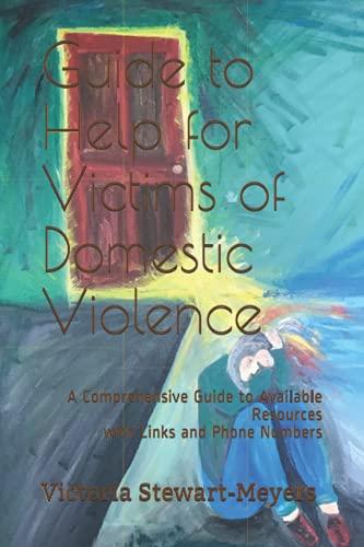 Guía de Ayuda a las Víctimas de Violencia Doméstica: Una Guía Integral de...