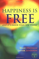 Happiness Is Free: And It's Easier Than You Think! by Hale Dwoskin Lester Levenson(2002-11)