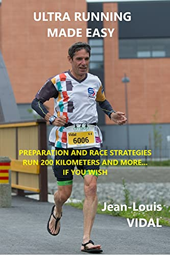 ULTRA RUNNING MADE EASY: PREPARATION AND RACE STRATEGIES. RUN 200 KILOMETERS AND BEYOND… IF YOU WISH (English Edition)