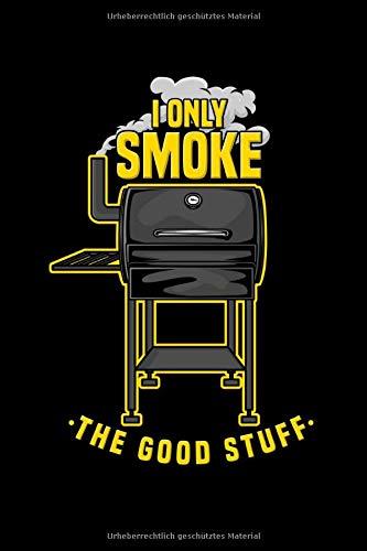 I Only Smoke The Good Stuff: Rezeptbuch I Männer I Fleisch I BBQ Grillen I Dotgrid I A5