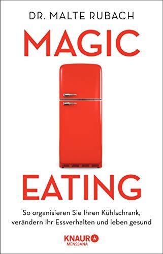 Magic Eating: So organisieren Sie Ihren Kühlschrank, verändern Ihr Essverhalten und leben gesund (German Edition)