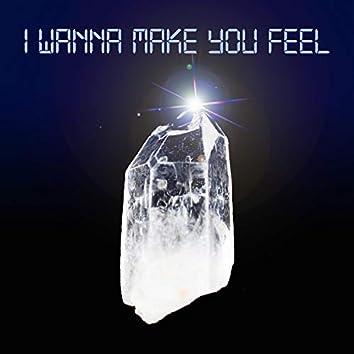 I Wanna Make You Feel