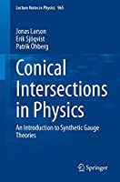 Conical Intersections in Physics: An Introduction to Synthetic Gauge Theories (Lecture Notes in Physics, 965)