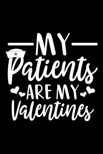 My Patients Are My Valentines ,: Lined Notebook / Journal Gift, 110 pages, 6x9, Soft Cover, Matte Finish