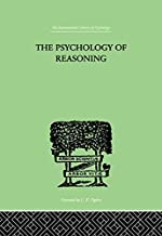 The Psychology of Reasoning (International Library of Psychology)