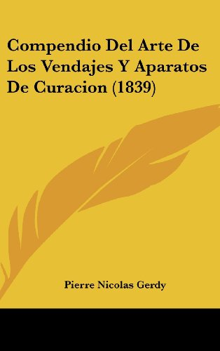 Compendio del Arte de Los Vendajes y Aparatos de Curacion (1839)