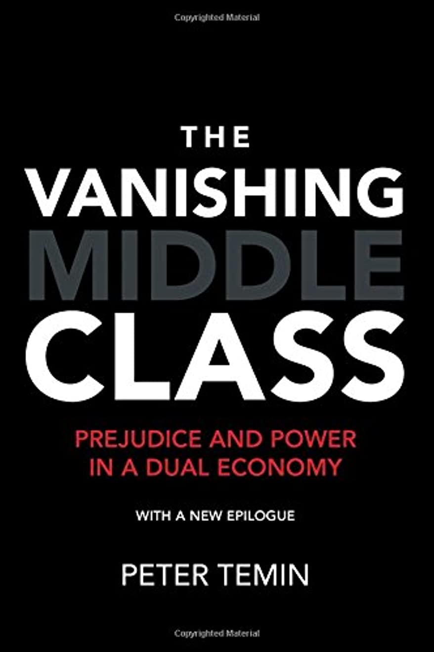 因子想像する神話The Vanishing Middle Class: Prejudice and Power in a Dual Economy (The MIT Press)