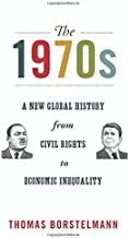 The 1970s: A New Global History from Civil Rights to Economic Inequality (America in the World)