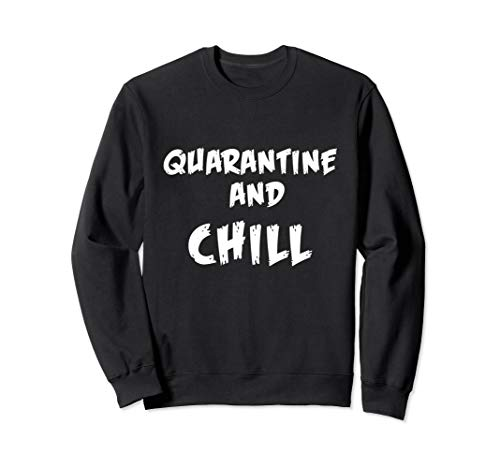Quarantine & Chill Awareness Stay At Home Social Distancing Sweatshirt