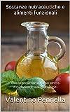 Sostanze nutraceutiche e alimenti funzionali: Ruolo preventivo verso stress ossidativo e stati patologici