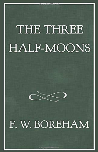 The Three Half-Moons (The F. W. Boreham Reprint Series)