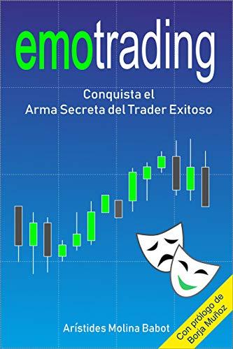 Emotrading: Conquista el Arma Secreta del Trader Exitoso (Spanish Edition)
