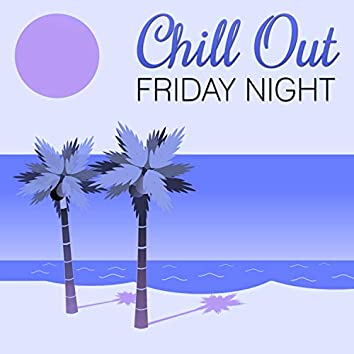 Chill Out Friday Night – Lounge Summer, Holiday Chill, Lounge Summer Dreams