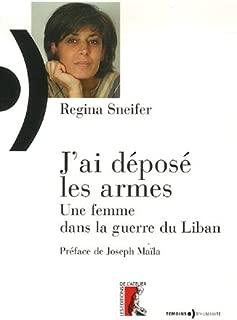 J'ai déposé les armes : Une femme dans la guerre du Liban