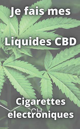 Je fais mes e-liquides CBD: Mémento pour composer ses eliquides de Cigarette électronique - Noter ses recettes e-liquides base vg pg arômes nicotine booster cbd