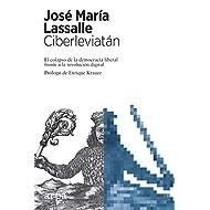 Ciberleviatán: El colapso de la democracia liberal frente a la revolución digital (Spanish Edition)