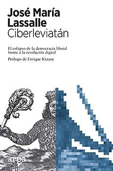Ciberleviatán: El colapso de la democracia liberal frente a la revolución digital de [José María Lassalle, Enrique Krauze]