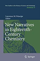 New Narratives in Eighteenth-Century Chemistry: Contributions from the First Francis Bacon Workshop, 21-23 April 2005, California Institute of Technology, Pasadena, California (Archimedes (18))