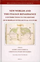 New Worlds and the Italian Renaissance: Contributions to the History of European Intellectual Culture (Brill's Studies in Itellectual History)