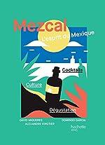 Mezcal l'esprit du Mexique de Domingo Garcia