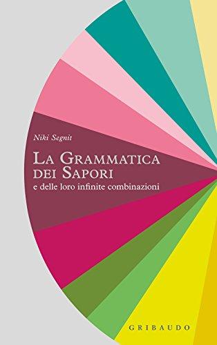 La grammatica dei sapori: e delle loro infinite combinazioni