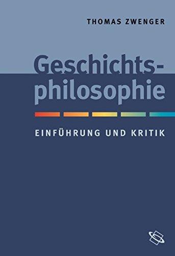 Geschichtsphilosophie. Einführung und Kritik