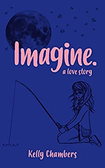 Imagine. A Love Story. by [Kelly Chambers]