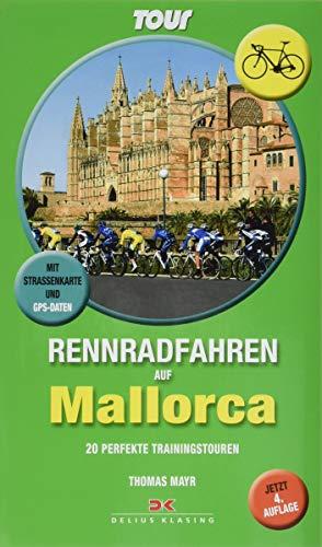 Rennradfahren auf Mallorca: 20 perfekte Trainingstouren. Mit Straßenkarte und GPS-Daten