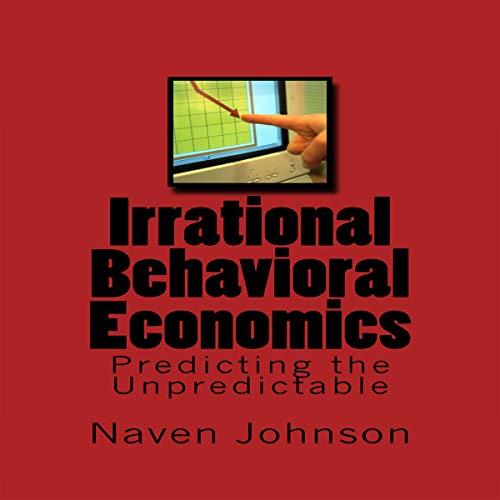 Irrational Behavioral Economics: Predicting the Unpredictable audiobook cover art