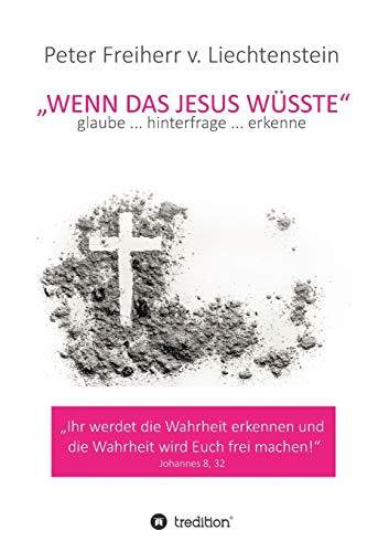Wenn das Jesus wüsste: glaube ... hinterfrage ... erkenne