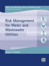 Risk Management for Water and Wastewater Utilities (Water and Wastewater Technologies) (2007-11-30)