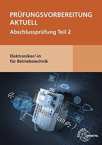 Prüfungsvorbereitung aktuell - Elektroniker/-in für Betriebstechnik: Abschlussprüfung Teil 2