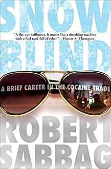 Snowblind: A Brief Career in the Cocaine Trade by [Robert Sabbag]
